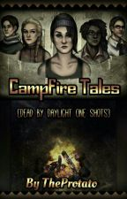 Campfire Tales | Dead By Daylight One Shots by CrissuCytus