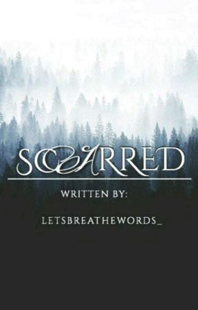 Scarred by LetsBreatheWords_