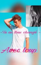Tu as tous changé (with loup) by lizaaaaaaa_