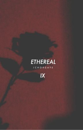 ETHEREAL | ✓ by ichorgays
