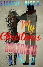 My Christmas Girlfriend 1 & 2 by _Miss_B_