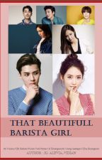 THAT BEAUTIFULL BARISTA GIRL ( Complete ) by alifvia_fanfiction