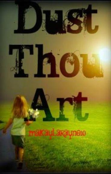 Dust Thou Art