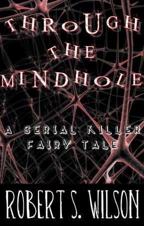 Through The Mindhole: A Serial Killer Fairy Tale by robertswilson