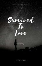 Survived To Love [END] by jezz_fays