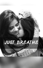 Just Breathe ||CAMREN|| by disagiataLJ