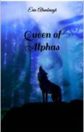 Queen of Alphas. (Book 1 Of The Queen's Rising Series) by _Erin_Nicole_