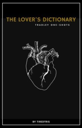 The Lover's Dictionary || Tradley One Shots ||  by TiredTris