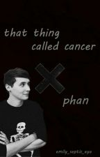 that thing called cancer · phan by emily_septic_eye