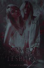 Romeo, Julia jest lesbijką by NiemodnaPisarka