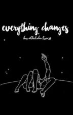 Everything Changes(SEQUEL TO BULLIED) by ilovethedolantwins21