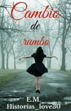 Cambio de rumbo.  by historias_love30