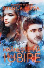 HRĂNEȘTE-MĂ CU IUBIRE (Finalizată) by byancaelysa