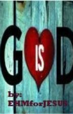 GOD IS LOVE by EHMforJESUS