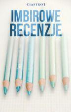 Imbirowe Recenzje ✘ by ciastko3
