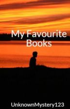 My Favourite Books by UnknownMystery322