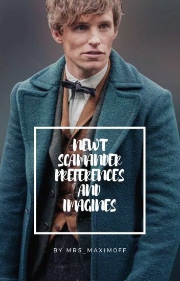 Newt Scamander x Reader Preferences and Imagines