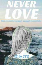 NEVER LOVE by ju_ve_nia