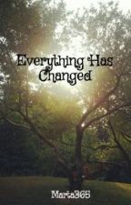 Everything Has Changed by Marta365