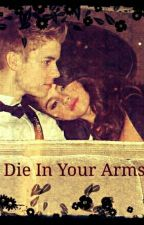 Die In Your Arms {Jelena} by jelenaismybaby