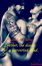 Rugged and dirty: Leather, the diary of a perverted mind by SadisticSinnerrr