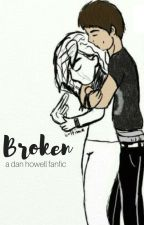 Broken- Dan Howell x Reader by literally_irrelevant