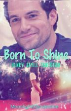 Born To Shine Henry Cavill Fanfiction (DISCONTINIED) by MoonlightClandestine