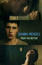 Treat You Better ~ Shawn Mendes by shawnastikkiz