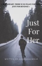 Just For Her by avide0d0amour