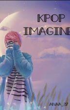 Kpop Imagines  by anaa_27