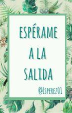 ESPÉRAME A LA SALIDA 🌃 by ISPerez01