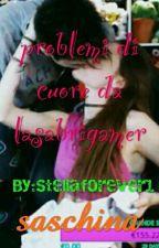 PROBLEMI DI CUORE DA LASABRIGAMER  by Stellaforever1