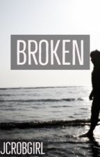 Broken (UNDER REVISION NOT FINISHED) by jcrobgirl