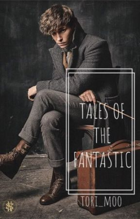 Tales of the Fantastic: Newt Scamander X Reader by tori_moo