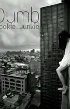 Dumb by Cookie_Junkie