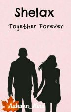 Shelax - Together  Forever (COMPLETED) by Autumn_Minx