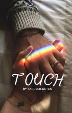 TOUCH by larrysickness