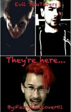 They're Here... (Evil YouTubers x reader) by UmbreonFromTheEnd