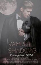 Vampire Shadows #wattys2017 by aAnna_BELLEe