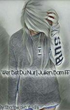 Wer Bist Du Nur | Julien Bam FF by Shadow-Y