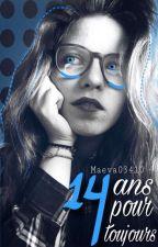 14 ans pour toujours [Autoédité]lien en derniere partie by maeva03410