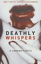 Deathly Whispers (Camren) *Editing* by TheStormWithinMe7
