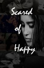 Scared Of Happy     Camren   by Gab_ral