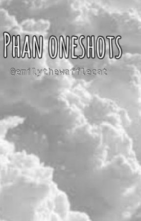 Phan oneshots by emilythewafflecat