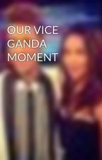 OUR VICE GANDA MOMENT by chamchamp07