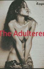 The Adulterer  by rihannaddicts