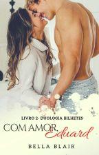 Com Amor, Eduard - Duologia Bilhetes - Livro II (DEGUSTAÇÃO) by BelaBlair