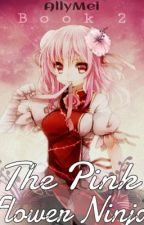 The pink flower ninja (Naruto) [Sequel to Sakura's twin sister Chiharu] by sunshower-