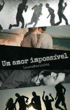 Um amor impossível  (incesto) by LauraMarin244