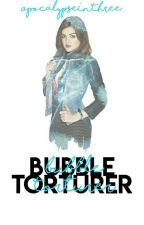 Bubble Toruturer | mb-s by ApocalypseInThree